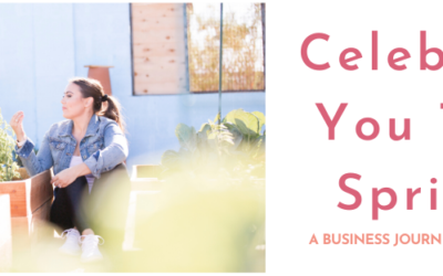 Celebrate You This Spring! A Business Journey in Reverse
