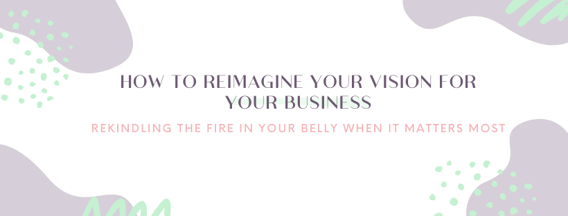 How to Reimagine Your Vision for Your Business