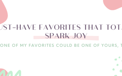 Must-Have Favorites That Totally Spark Joy!